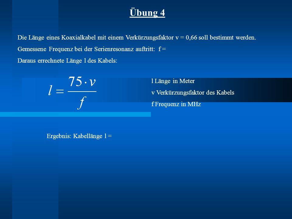 Übung 4 Die Länge eines Koaxialkabel mit einem Verkürzungsfaktor v = 0,66 soll bestimmt werden.