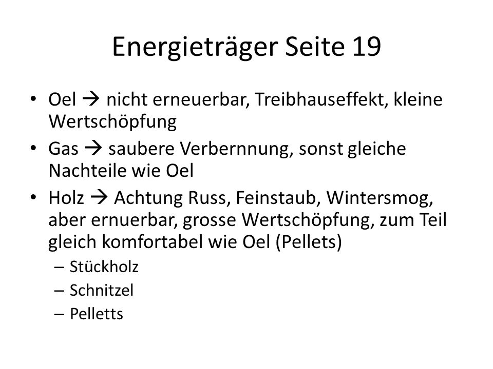 Energieträger Seite 19 Oel  nicht erneuerbar, Treibhauseffekt, kleine Wertschöpfung. Gas  saubere Verbernnung, sonst gleiche Nachteile wie Oel.