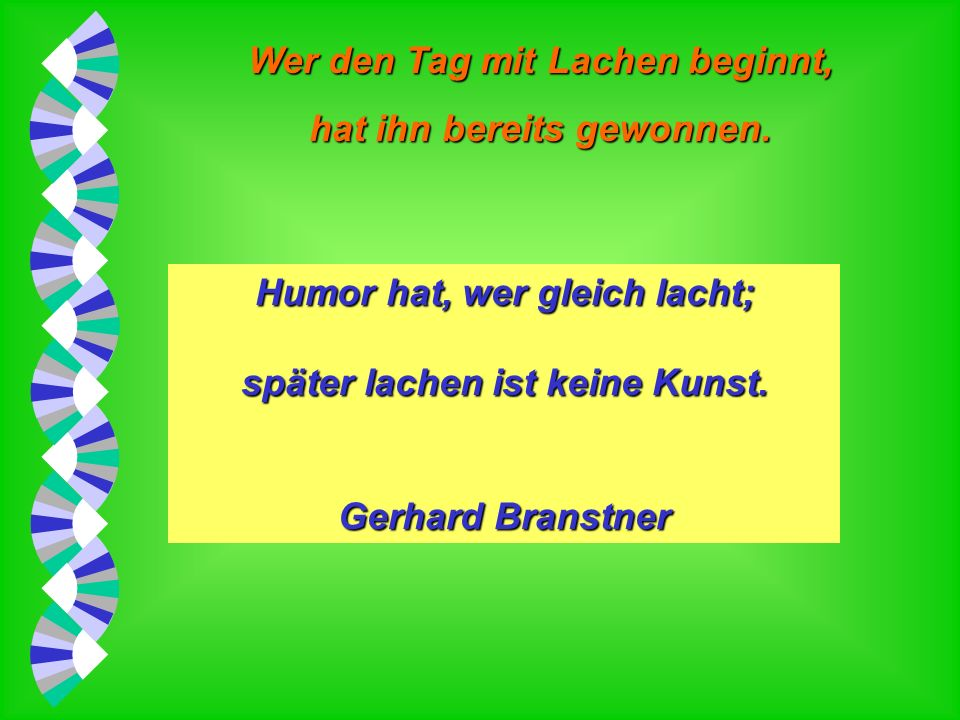 Humor hat, wer gleich lacht; später lachen ist keine Kunst.