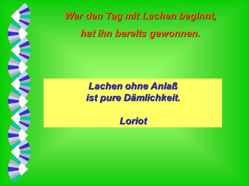 Lachen ohne Anlaß ist pure Dämlichkeit. Loriot