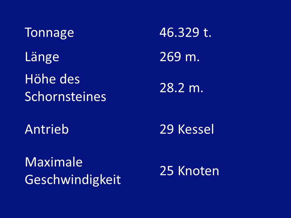 Tonnage 46.329 t. Länge. 269 m. Höhe des Schornsteines. 28.2 m. Antrieb. 29 Kessel. Maximale Geschwindigkeit.