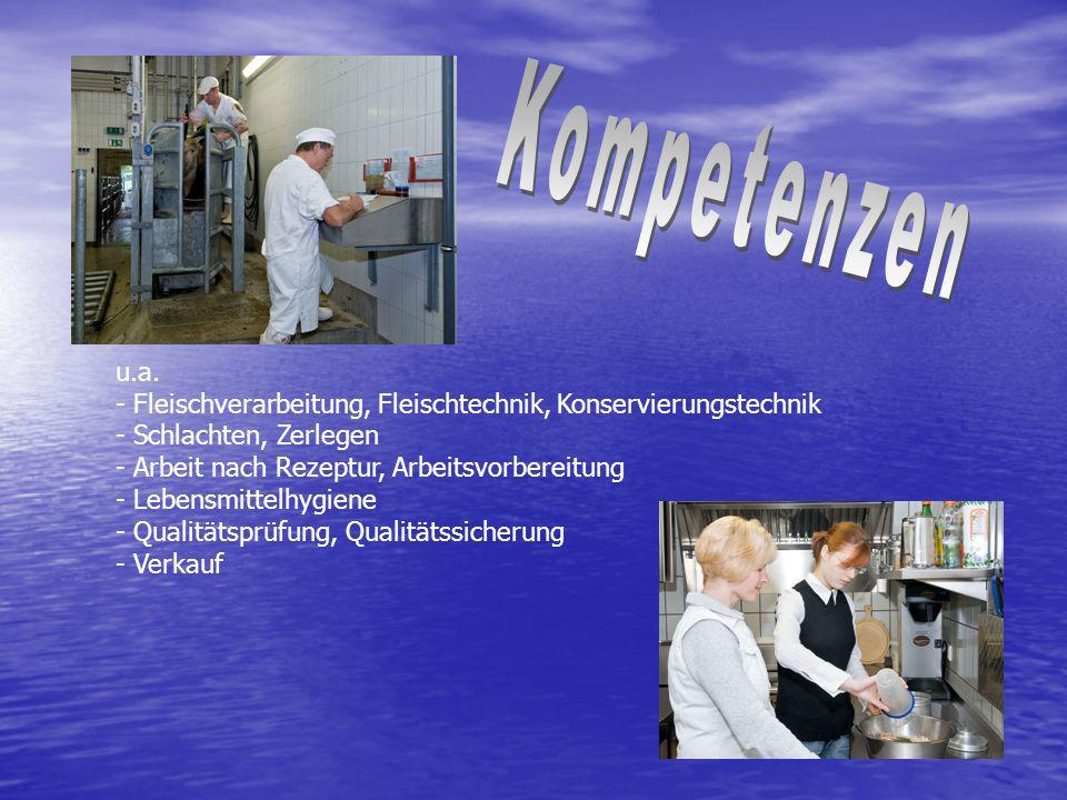 Kompetenzen u.a. - Fleischverarbeitung, Fleischtechnik, Konservierungstechnik. - Schlachten, Zerlegen.