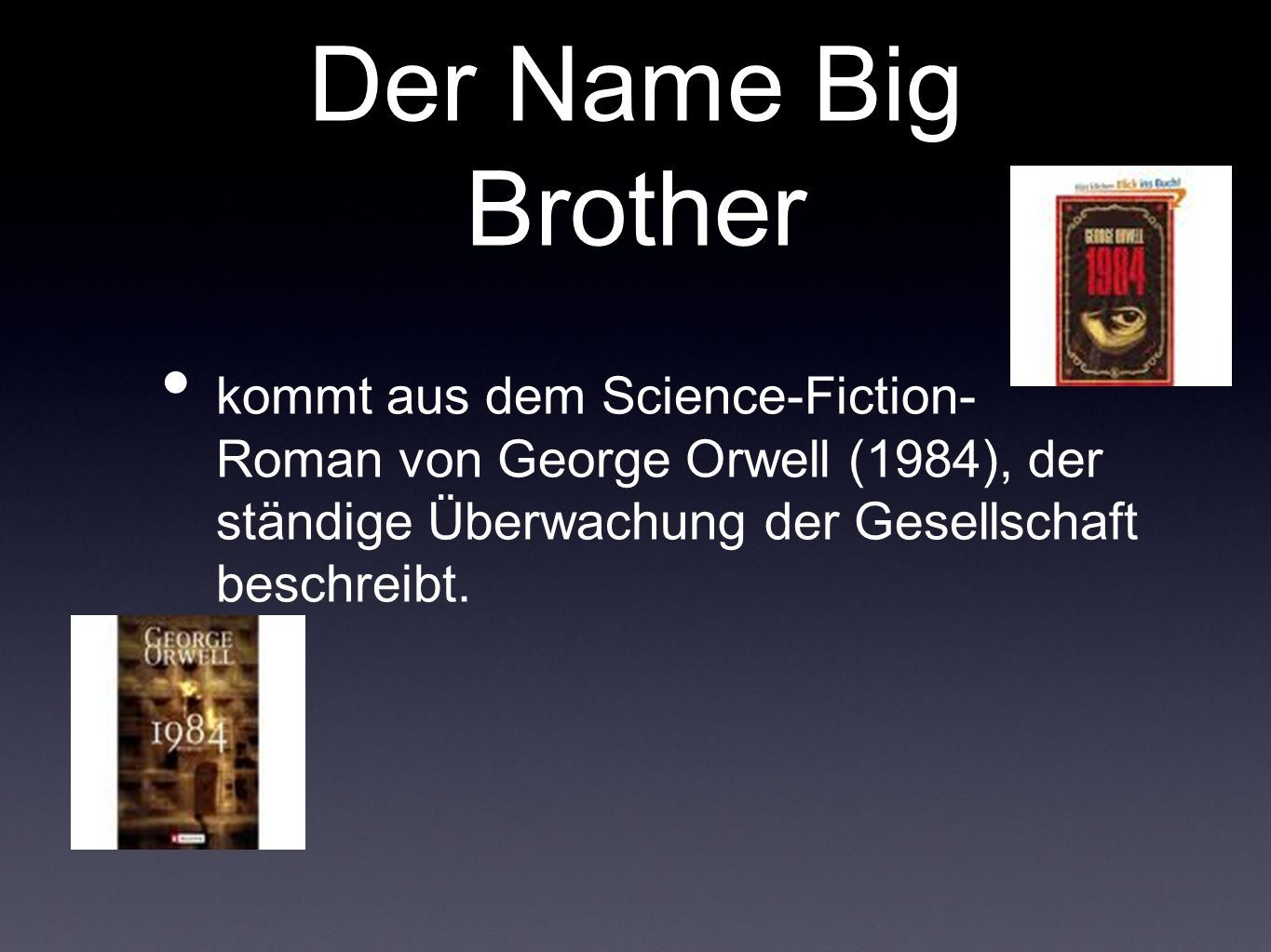 Der Name Big Brother kommt aus dem Science-Fiction- Roman von George Orwell (1984), der ständige Überwachung der Gesellschaft beschreibt.