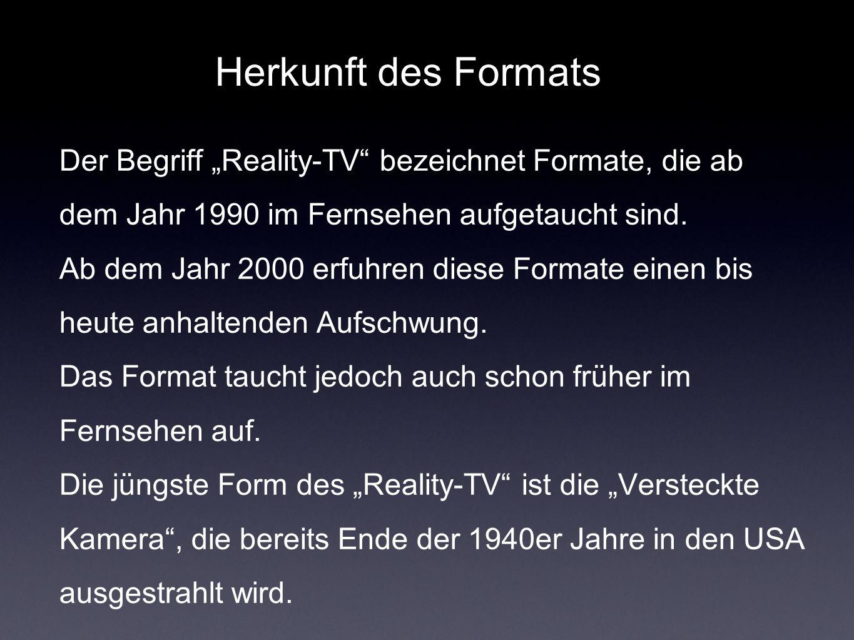 """Herkunft des Formats Der Begriff """"Reality-TV bezeichnet Formate, die ab dem Jahr 1990 im Fernsehen aufgetaucht sind."""