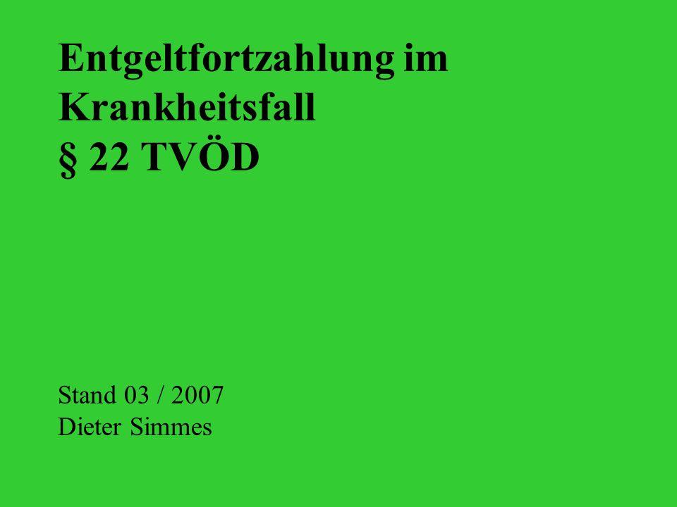 Entgeltfortzahlung im Krankheitsfall § 22 TVÖD Stand 03 / 2007 Dieter Simmes