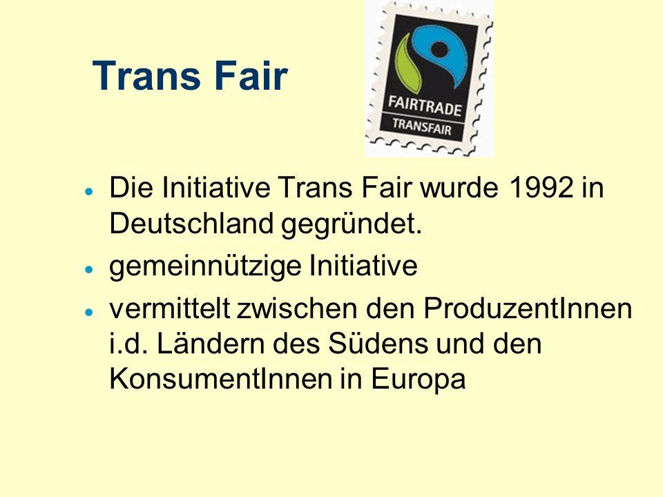 Trans Fair Die Initiative Trans Fair wurde 1992 in Deutschland gegründet. gemeinnützige Initiative.
