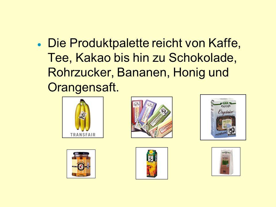 Die Produktpalette reicht von Kaffe, Tee, Kakao bis hin zu Schokolade, Rohrzucker, Bananen, Honig und Orangensaft.