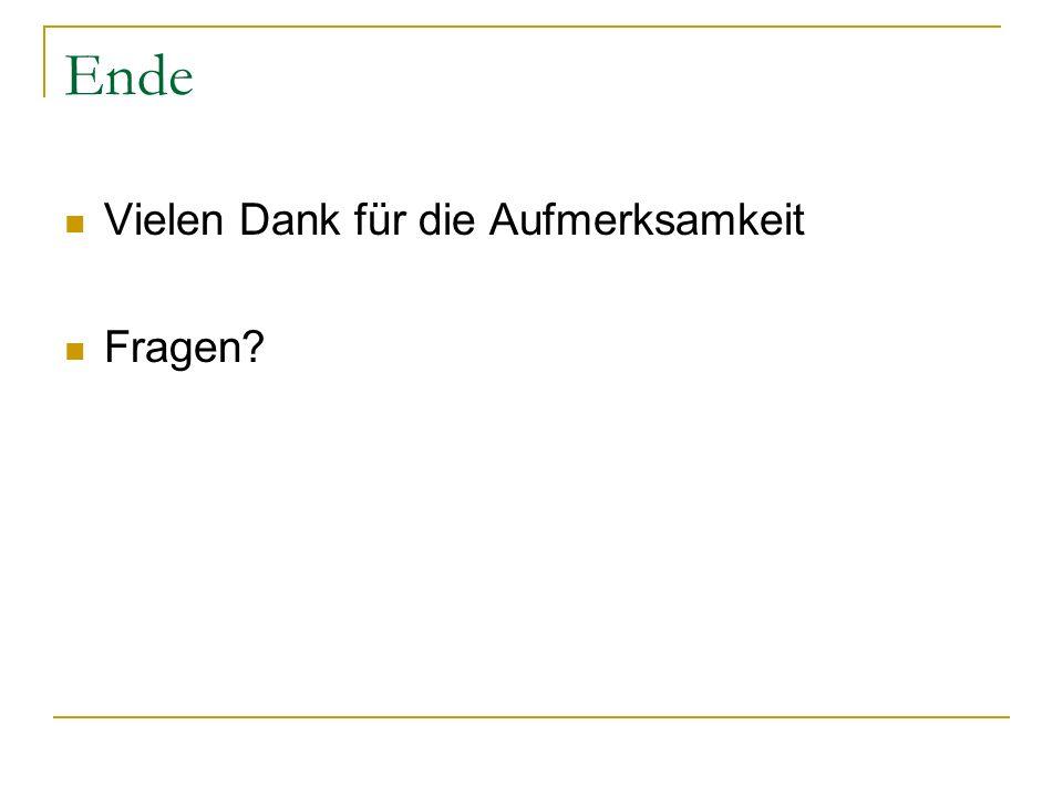 Ende Vielen Dank für die Aufmerksamkeit Fragen Ralf