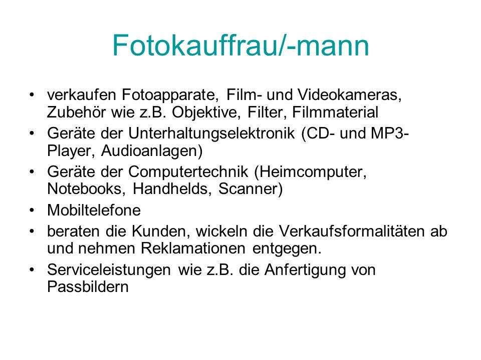 Fotokauffrau/-mann verkaufen Fotoapparate, Film- und Videokameras, Zubehör wie z.B. Objektive, Filter, Filmmaterial.