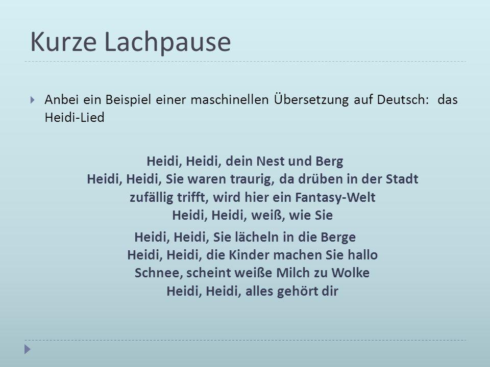 Kurze Lachpause Anbei ein Beispiel einer maschinellen Übersetzung auf Deutsch: das Heidi-Lied.