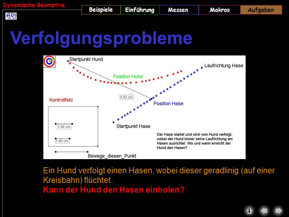Aufgaben Verfolgungsprobleme. (HUND1.GEO) Hinweis: Man kann die Bahn des Hasen auch als Kegelschnitt annehmen.