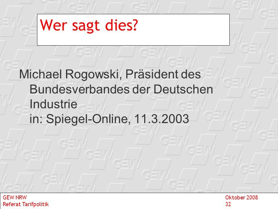 Wer sagt dies Michael Rogowski, Präsident des Bundesverbandes der Deutschen Industrie in: Spiegel-Online, 11.3.2003.