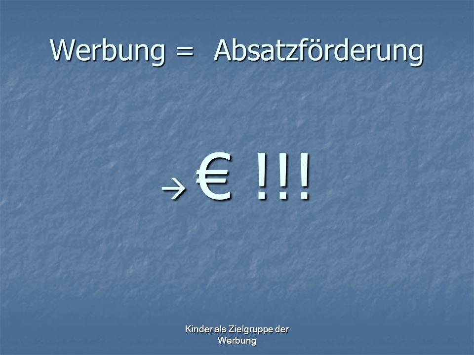 Werbung = Absatzförderung  € !!!