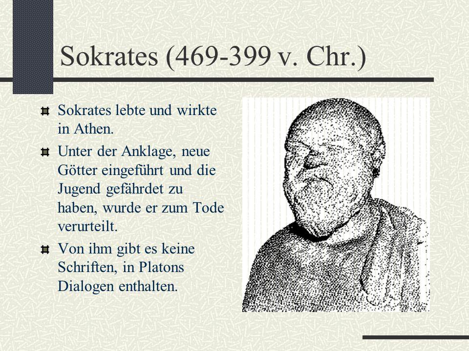 Sokrates (469-399 v. Chr.) Sokrates lebte und wirkte in Athen.