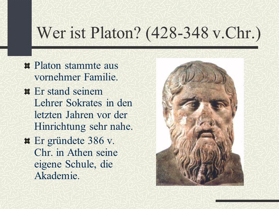 Wer ist Platon (428-348 v.Chr.) Platon stammte aus vornehmer Familie.