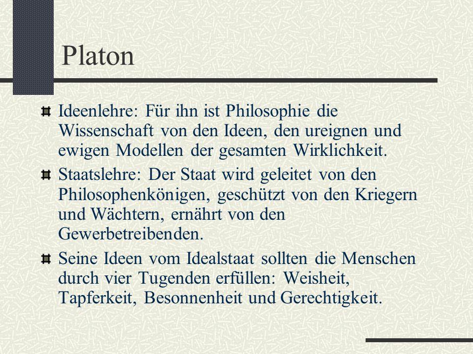 Platon Ideenlehre: Für ihn ist Philosophie die Wissenschaft von den Ideen, den ureignen und ewigen Modellen der gesamten Wirklichkeit.