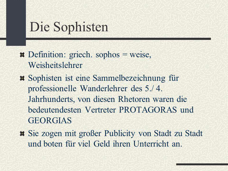 Die Sophisten Definition: griech. sophos = weise, Weisheitslehrer