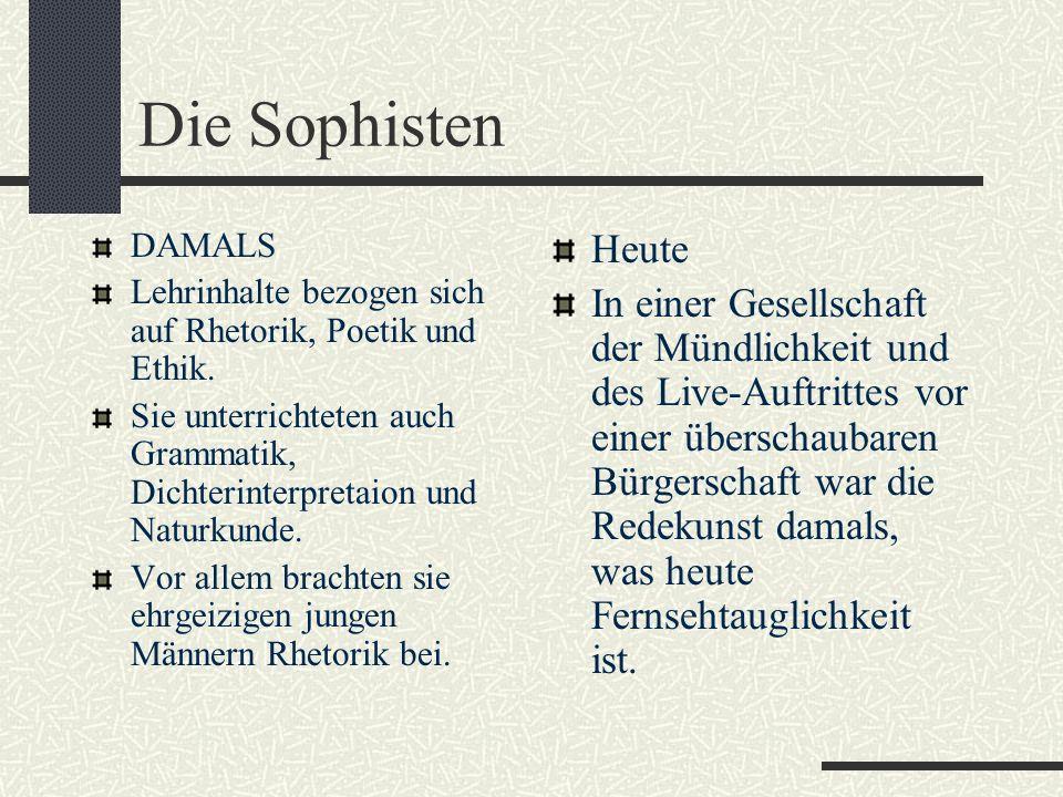 Die Sophisten DAMALS. Lehrinhalte bezogen sich auf Rhetorik, Poetik und Ethik.