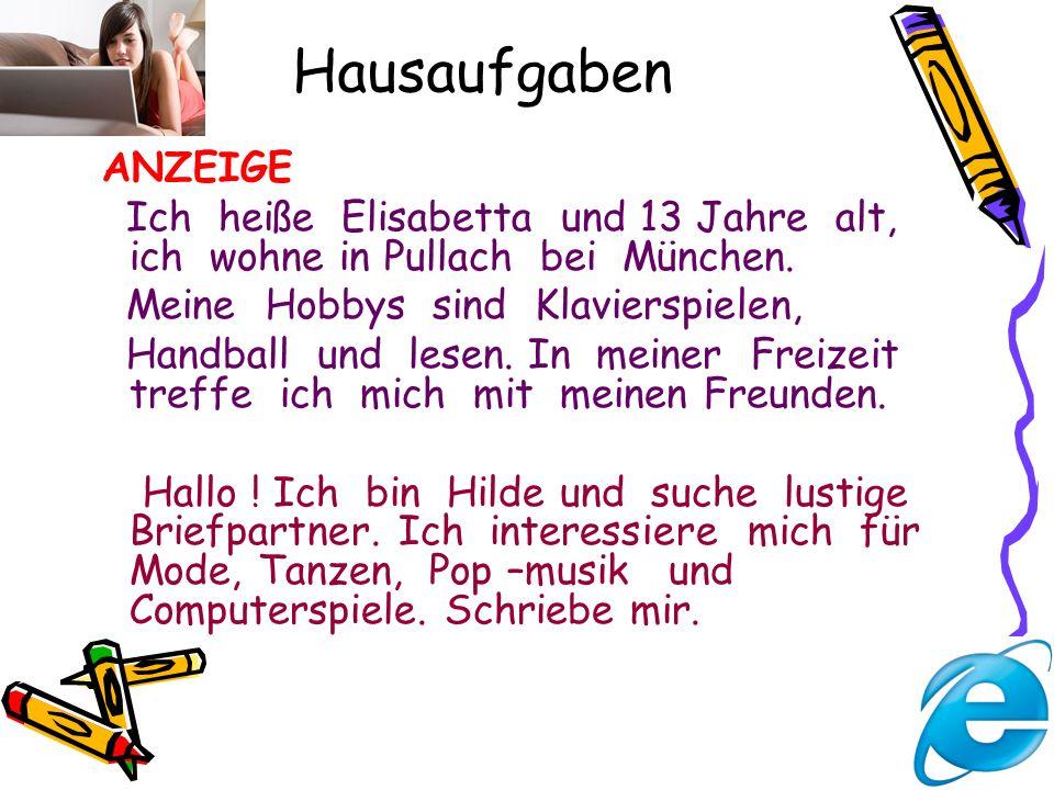Hausaufgaben ANZEIGE. Ich heiße Elisabetta und 13 Jahre alt, ich wohne in Pullach bei München.