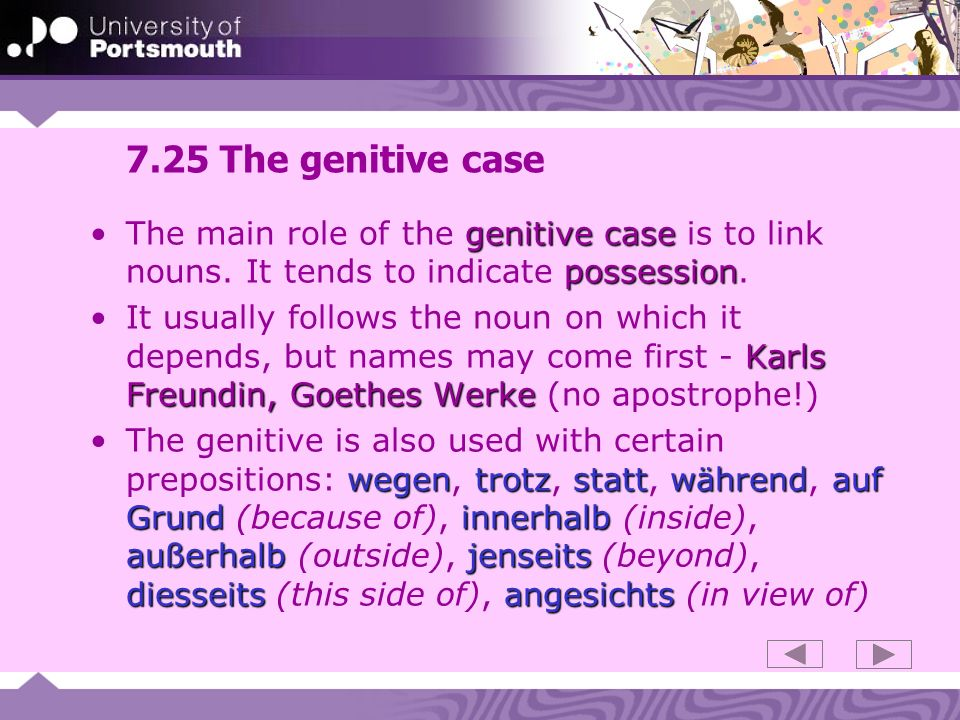7.25 The genitive case The main role of the genitive case is to link nouns. It tends to indicate possession.