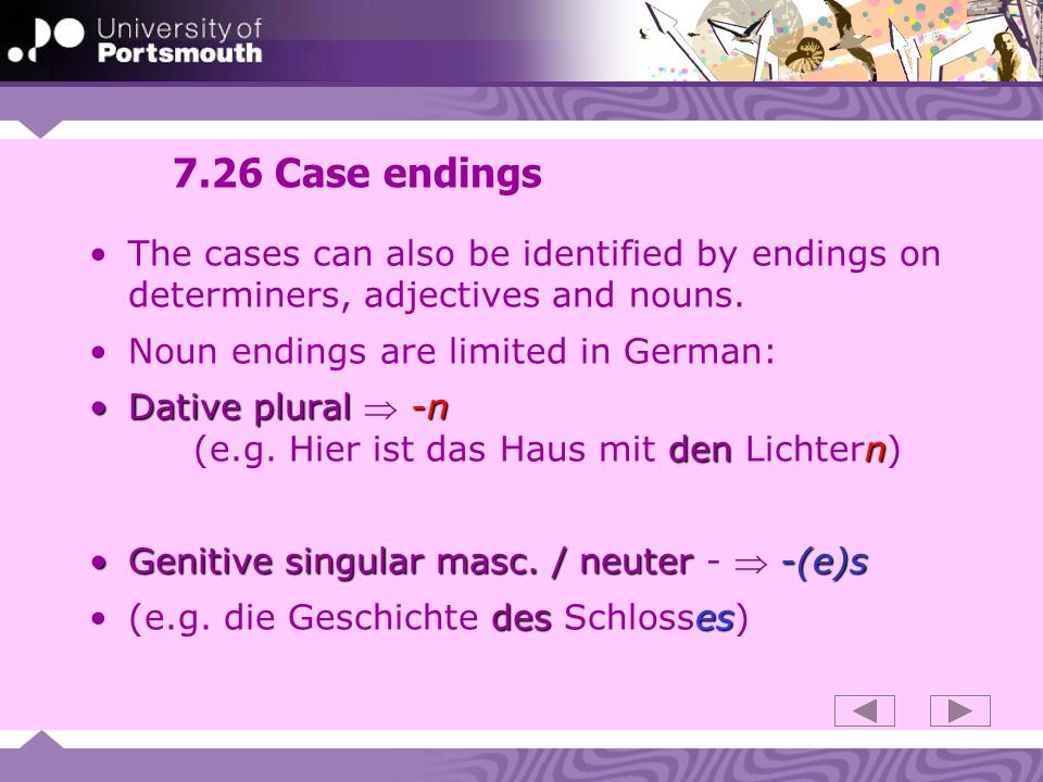 7.26 Case endings The cases can also be identified by endings on determiners, adjectives and nouns.
