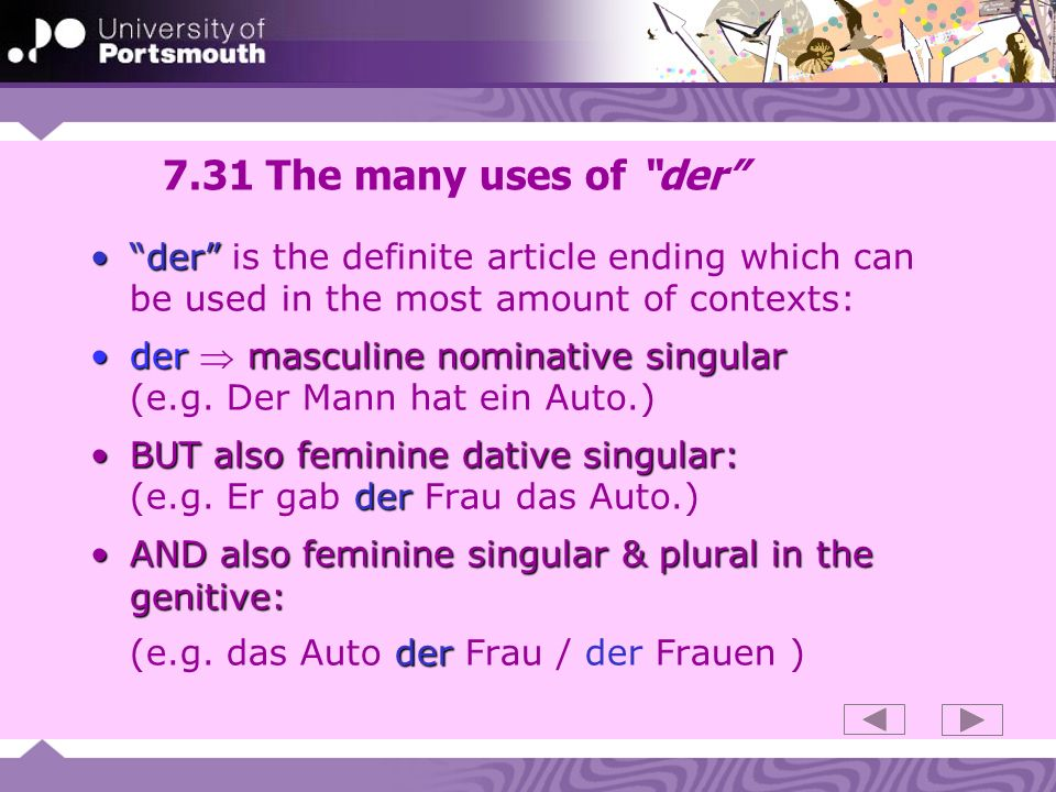 7.31 The many uses of der der is the definite article ending which can be used in the most amount of contexts: