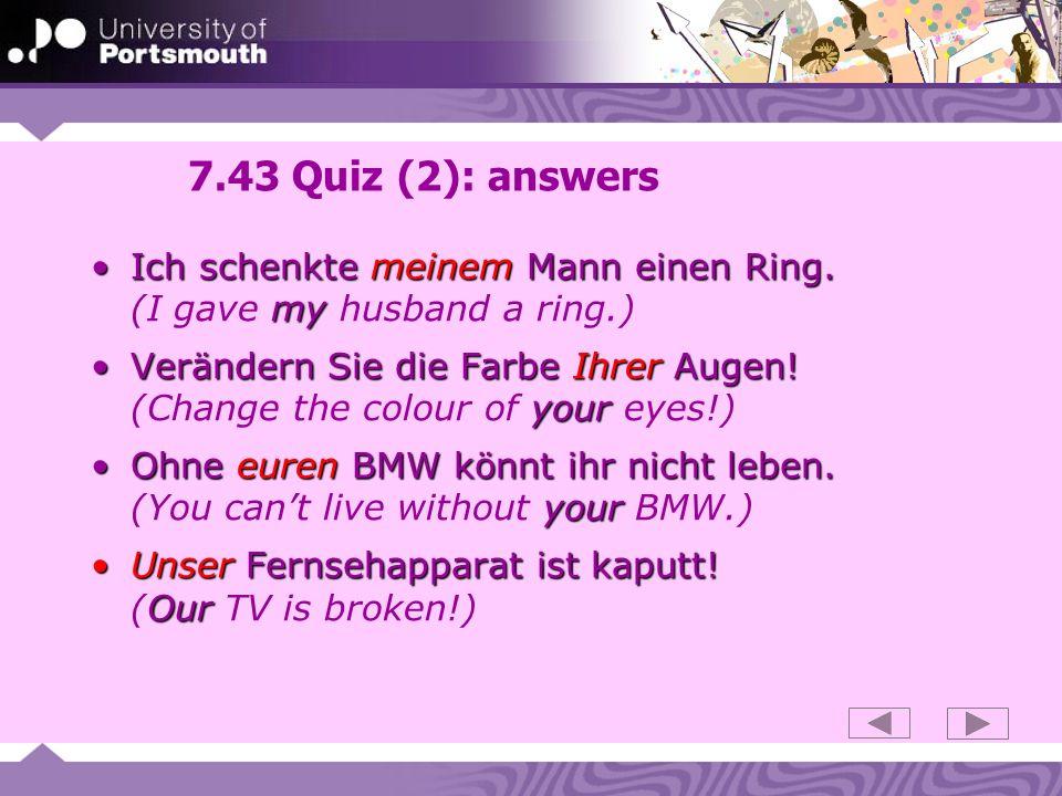 7.43 Quiz (2): answers Ich schenkte meinem Mann einen Ring. (I gave my husband a ring.)