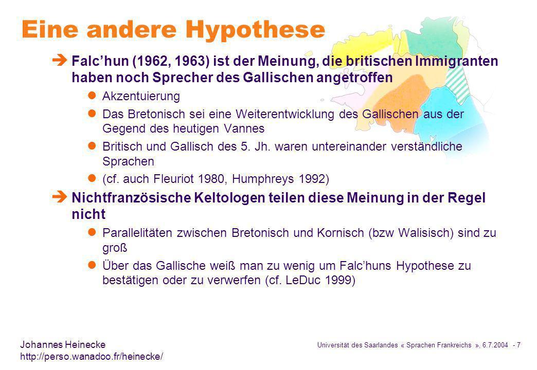 Eine andere Hypothese Falc'hun (1962, 1963) ist der Meinung, die britischen Immigranten haben noch Sprecher des Gallischen angetroffen.