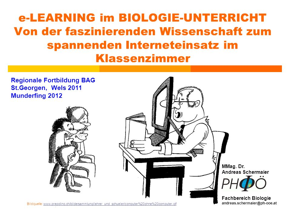 e-LEARNING im BIOLOGIE-UNTERRICHT Von der faszinierenden Wissenschaft zum spannenden Interneteinsatz im Klassenzimmer