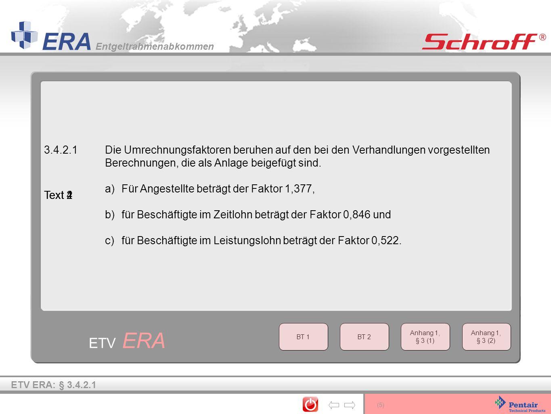 ETV ERA 3.4.2.1 Die Umrechnungsfaktoren beruhen auf den bei den Verhandlungen vorgestellten Berechnungen, die als Anlage beigefügt sind.