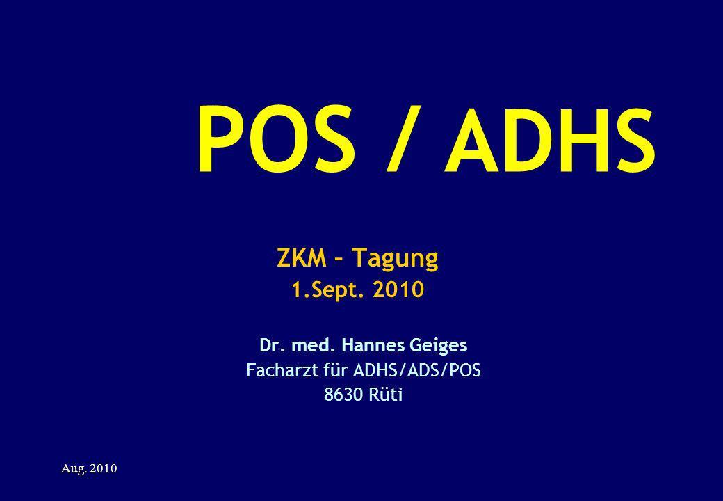 POS / ADHS ZKM – Tagung 1.Sept. 2010 Dr. med. Hannes Geiges