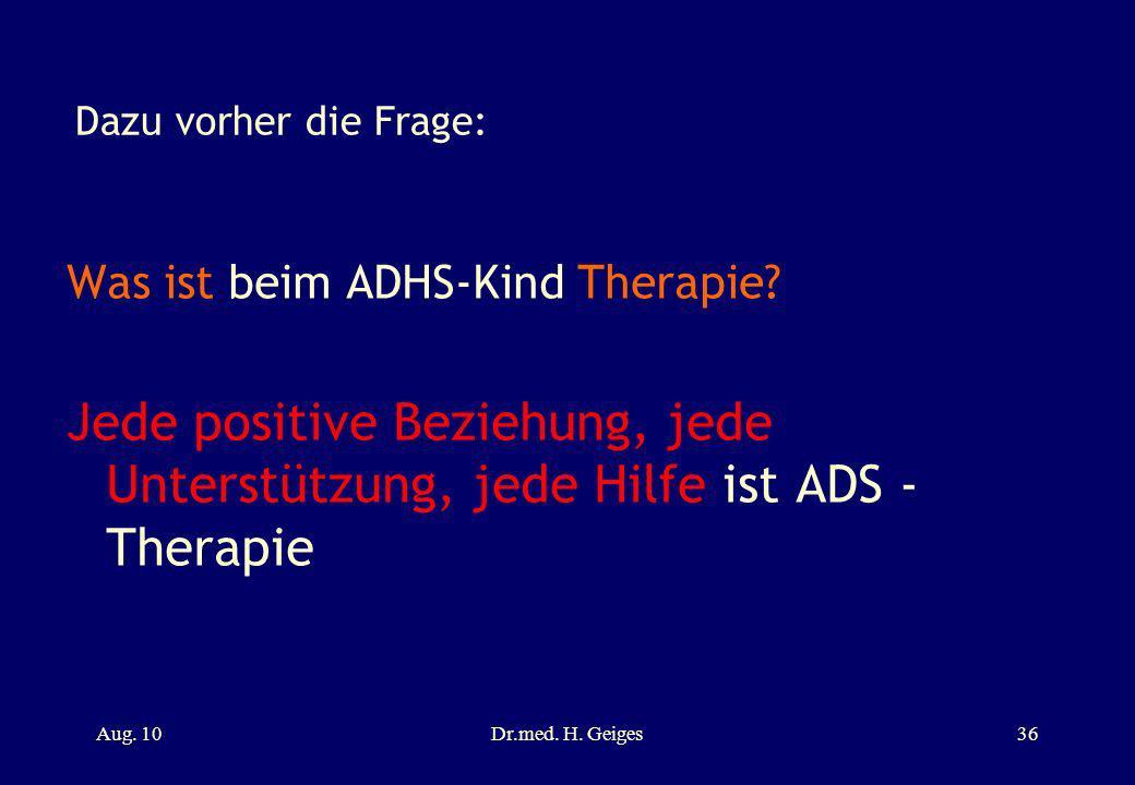 Dazu vorher die Frage: Was ist beim ADHS-Kind Therapie Jede positive Beziehung, jede Unterstützung, jede Hilfe ist ADS - Therapie.