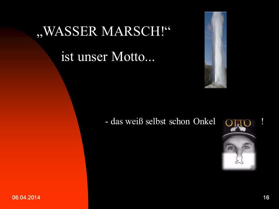 """""""WASSER MARSCH! ist unser Motto... - das weiß selbst schon Onkel !"""