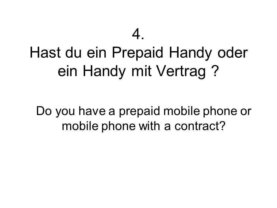 4. Hast du ein Prepaid Handy oder ein Handy mit Vertrag