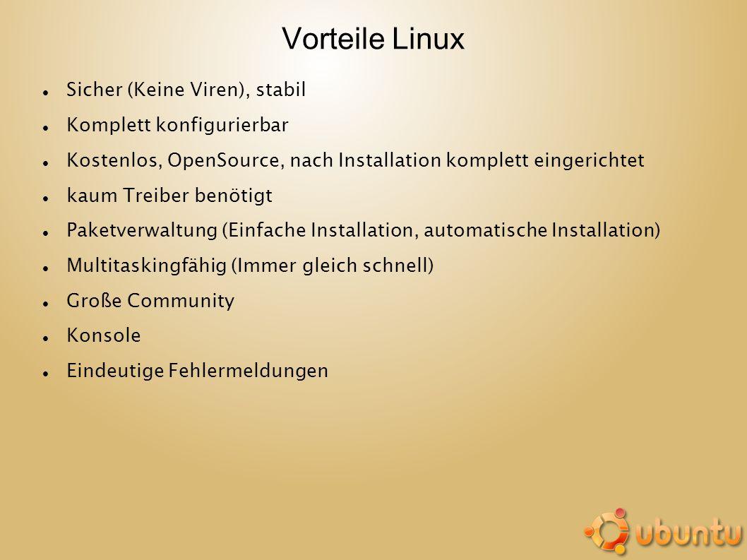 Vorteile Linux Sicher (Keine Viren), stabil Komplett konfigurierbar