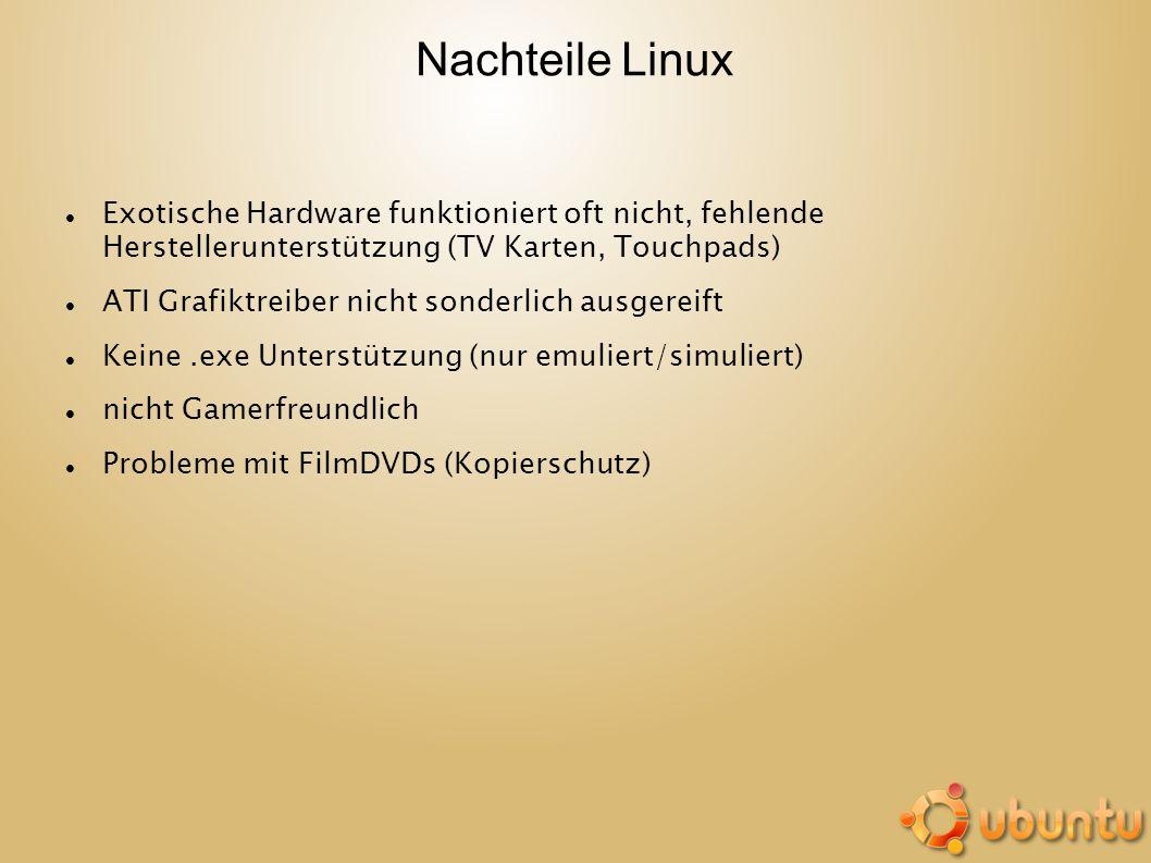 Nachteile Linux Exotische Hardware funktioniert oft nicht, fehlende Herstellerunterstützung (TV Karten, Touchpads)