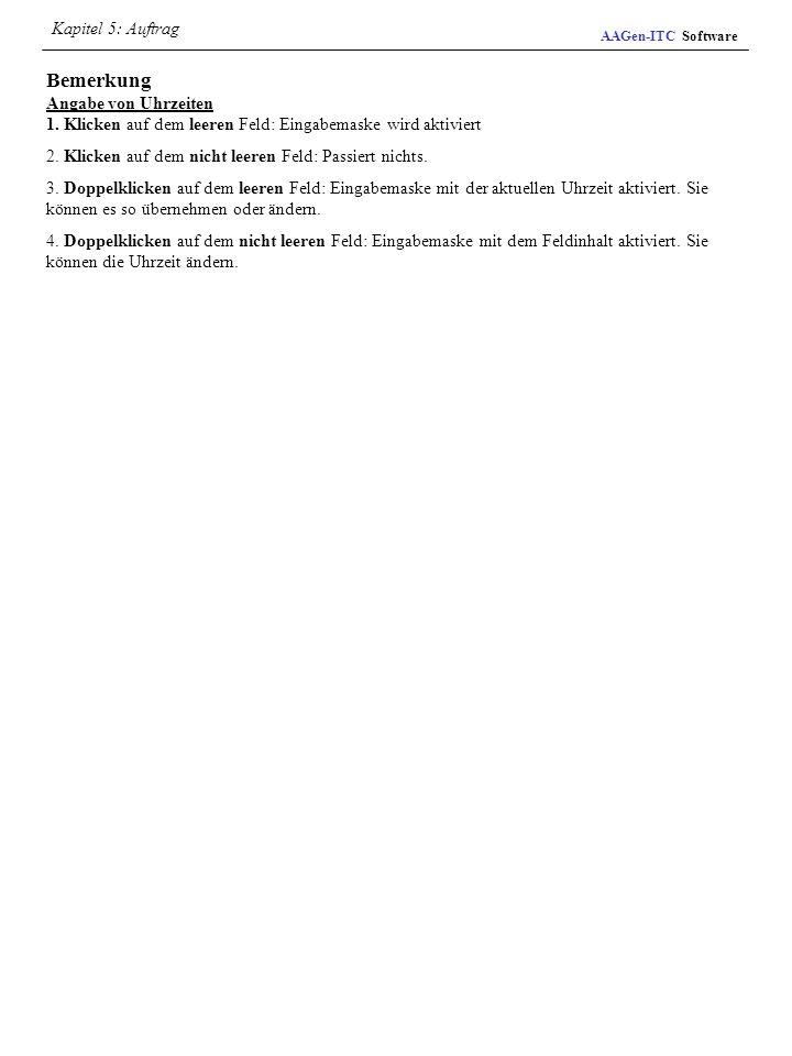 Kapitel 5: AuftragAAGen-ITC Software. Bemerkung Angabe von Uhrzeiten 1. Klicken auf dem leeren Feld: Eingabemaske wird aktiviert.