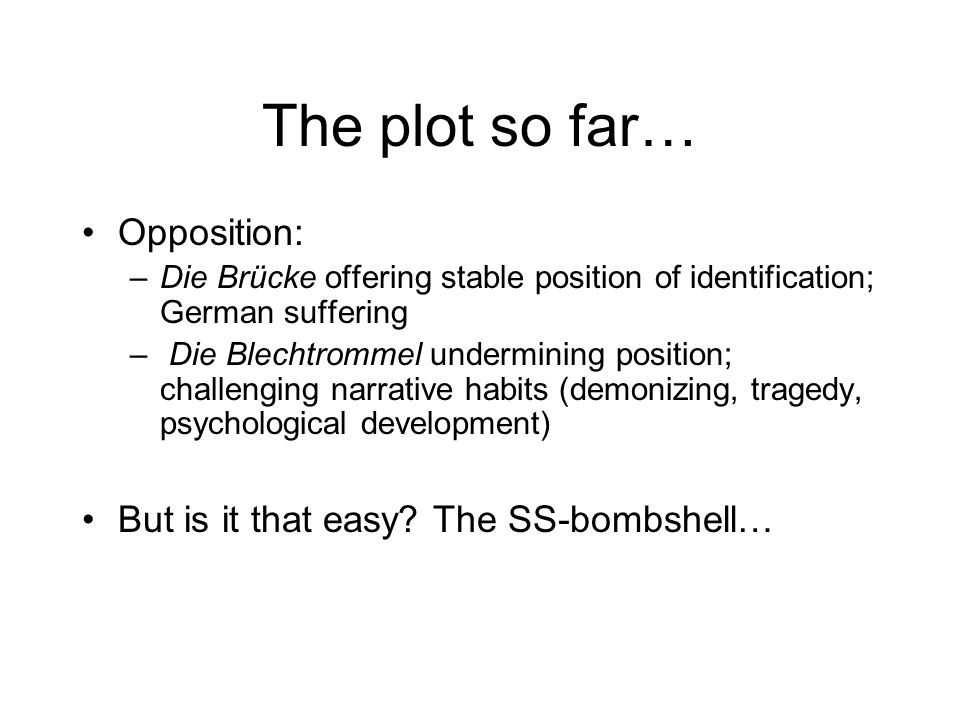 The plot so far… Opposition: But is it that easy The SS-bombshell…