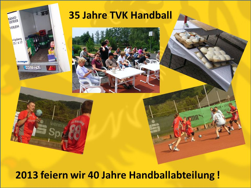 35 Jahre TVK Handball 2013 feiern wir 40 Jahre Handballabteilung !