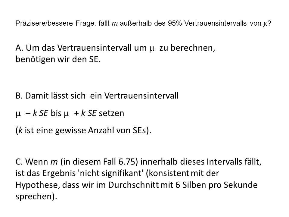 A. Um das Vertrauensintervall um m zu berechnen, benötigen wir den SE.