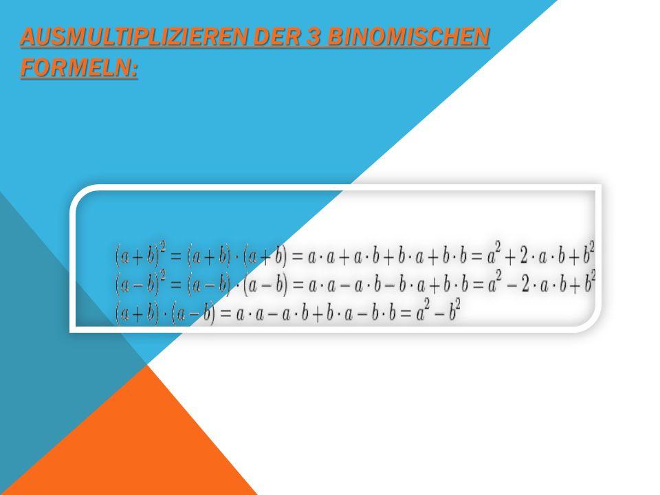 Ausmultiplizieren der 3 binomischen Formeln:
