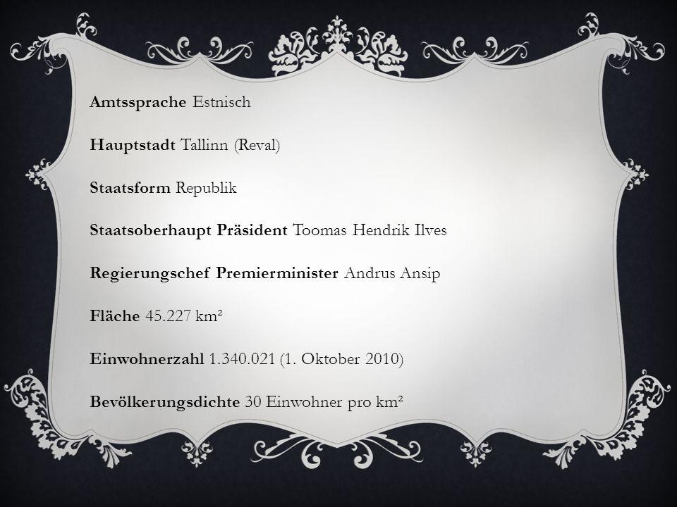 Amtssprache Estnisch Hauptstadt Tallinn (Reval) Staatsform Republik. Staatsoberhaupt Präsident Toomas Hendrik Ilves.