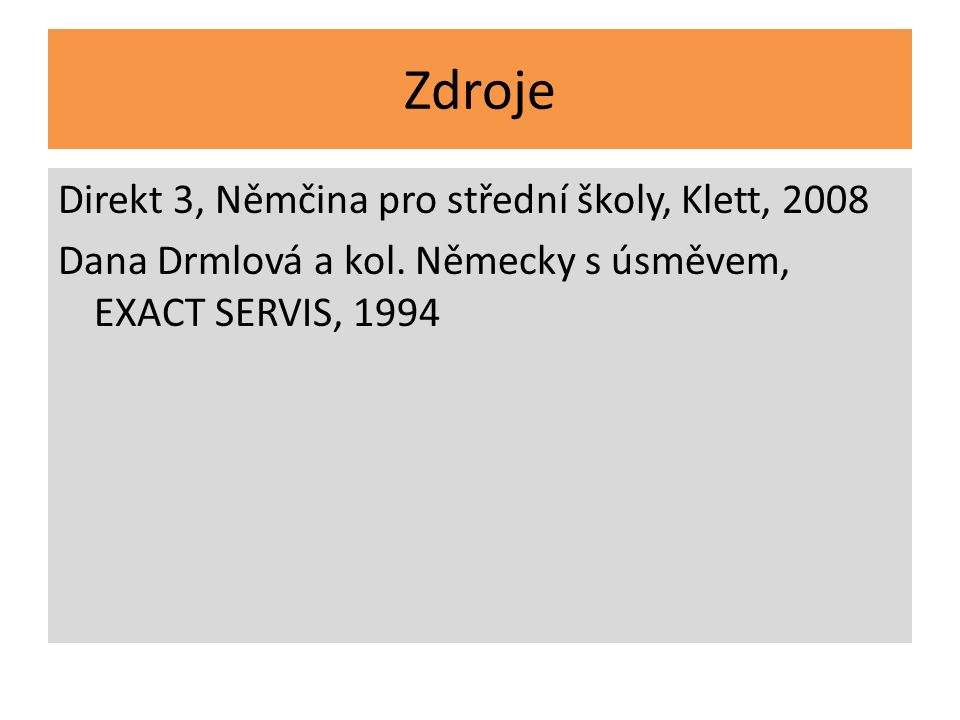 Zdroje Direkt 3, Němčina pro střední školy, Klett, 2008 Dana Drmlová a kol.