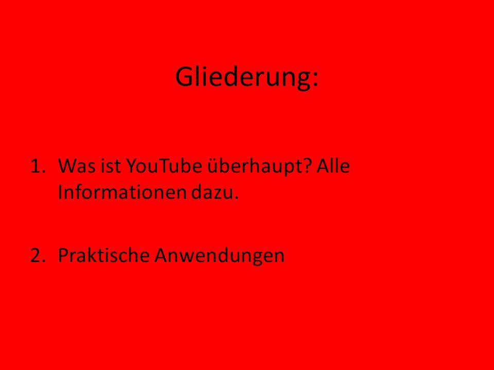 Gliederung: Was ist YouTube überhaupt Alle Informationen dazu.