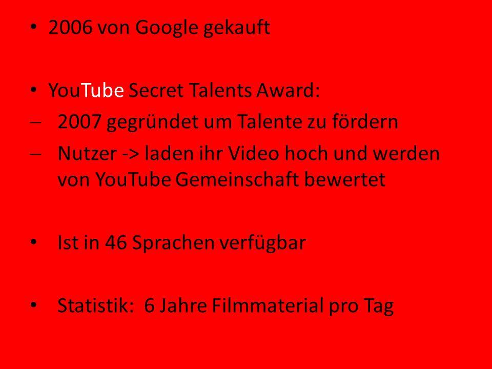 2006 von Google gekauft YouTube Secret Talents Award: 2007 gegründet um Talente zu fördern.