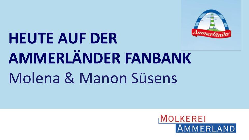 9 9 HEUTE AUF DER AMMERLÄNDER FANBANK Molena & Manon Süsens 9