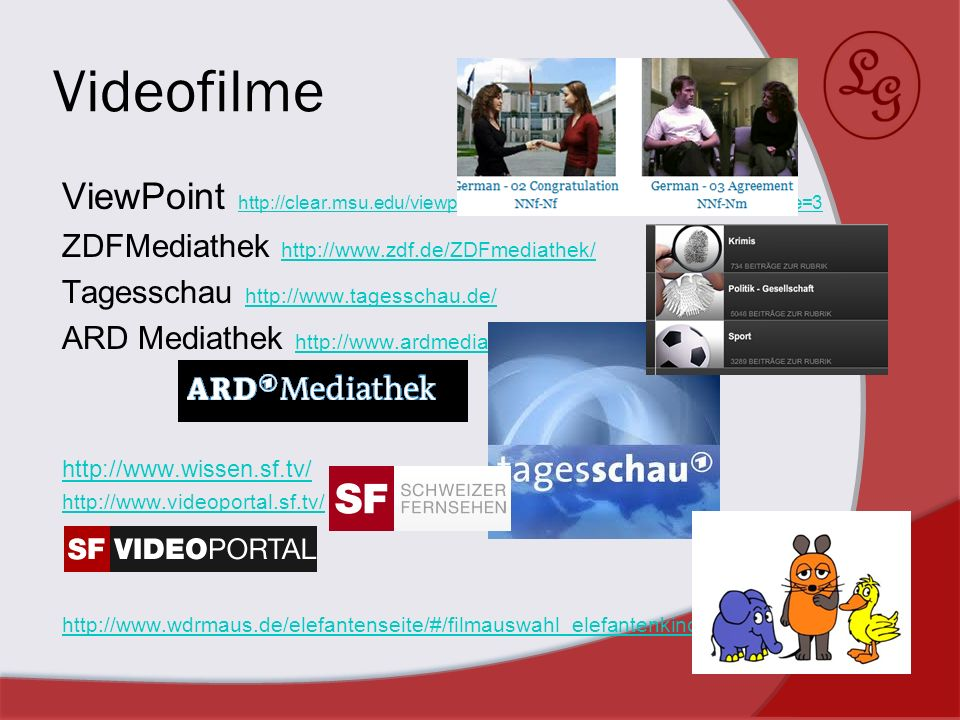 Videofilme ViewPoint http://clear.msu.edu/viewpoint/ourvideos.php txtTitle=&selLanguage=3. ZDFMediathek http://www.zdf.de/ZDFmediathek/