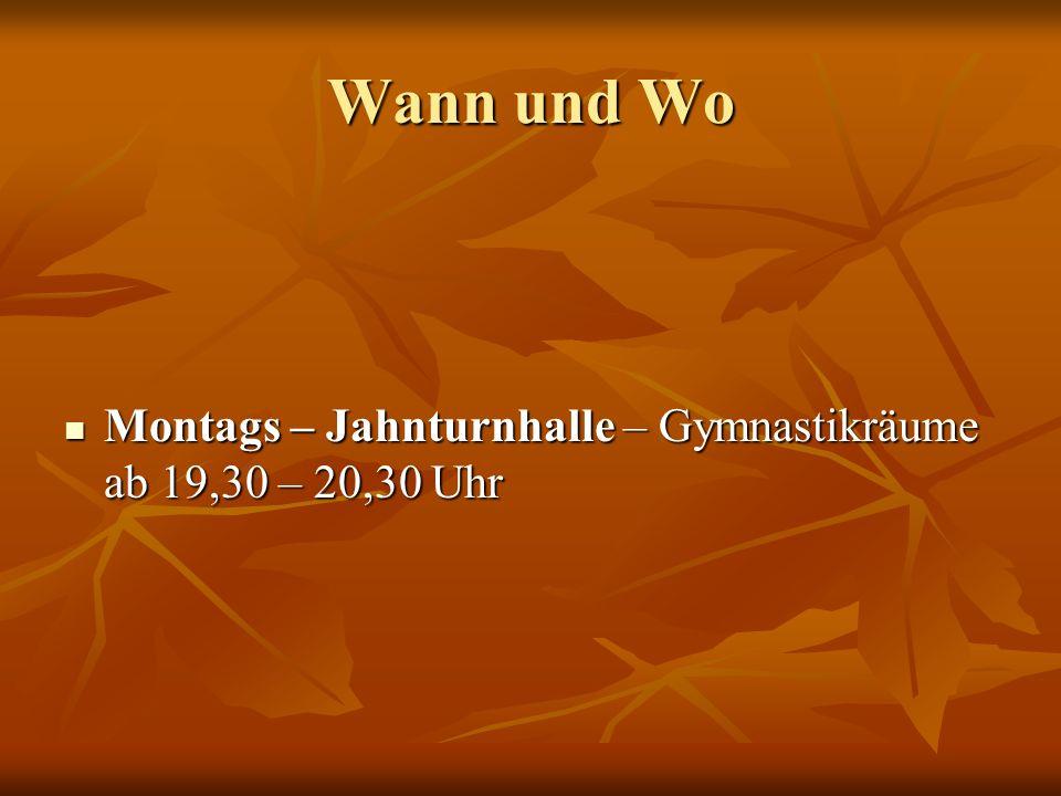 Wann und Wo Montags – Jahnturnhalle – Gymnastikräume ab 19,30 – 20,30 Uhr
