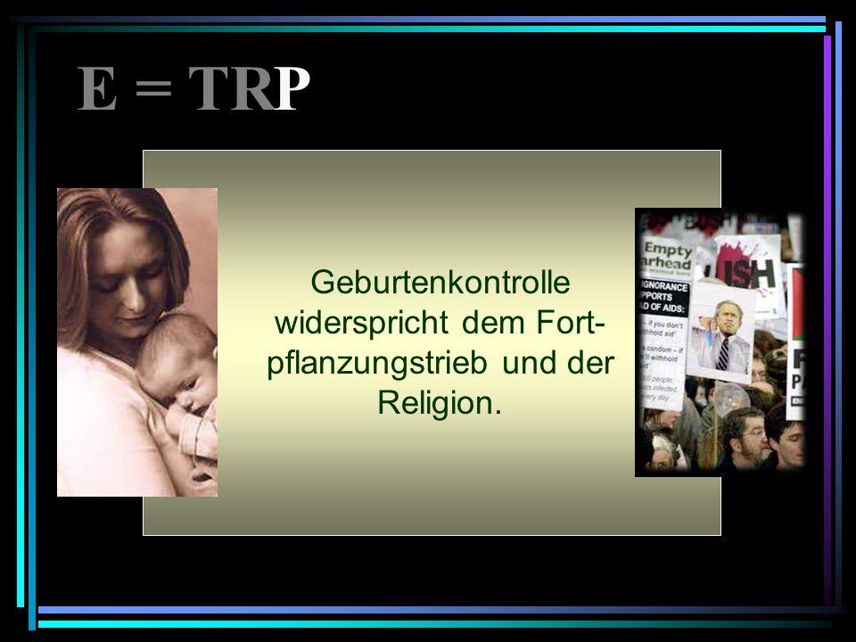 E = TR P Geburtenkontrolle widerspricht dem Fort-