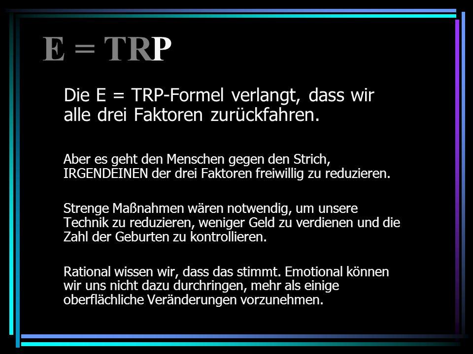 E = TR P. Die E = TRP-Formel verlangt, dass wir alle drei Faktoren zurückfahren.